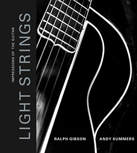Light Strings: Impressions of the Guitar (9780811843249) by Ralph Gibson; Andy Summers