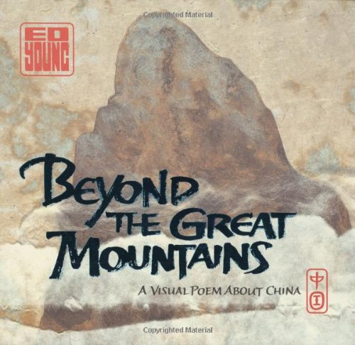 Beyond the Great Mountains: A Visual Poem About China: Young, Ed