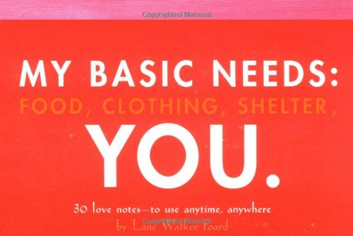 9780811843584: My Basic Needs: Food, Clothing, Shelter, You: 30 Love Notes to Use Anytime, Anywhere