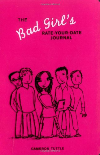 9780811843683: The Bad Girl's Rate-Your-Date Journal: Your Guide to Playing the Field—and Keeping Score!