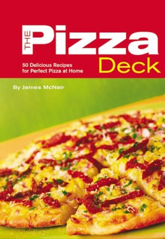 9780811843928: The Pizza Deck: 50 Delicious Recipes for Perfect Pizza at Home