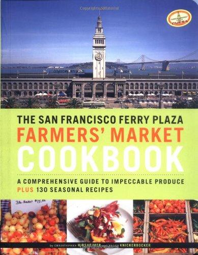 9780811844628: The San Francisco Ferry Plaza Farmer's Market Cookbook: A Comprehensive Guide to Impeccable Produce Plus 130 Seasonal Recipes