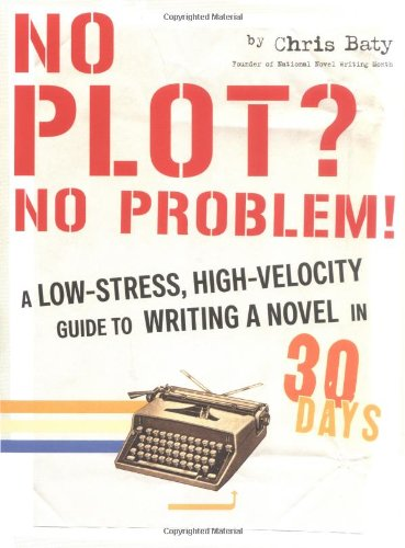 9780811845052: No Plot? No Problem!: A Low-Stress, High-Velocity Guide to Writing a Novel in 30 Days: A High-velocity, Low-stress Way to Write a Novel in 30 Days