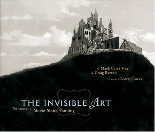 9780811845151: The Invisible Art: The Legends of Movie Matte Painting