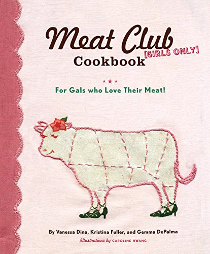 9780811845250: The Meat Club Cookbook: For Gals Who Love Their Meat!