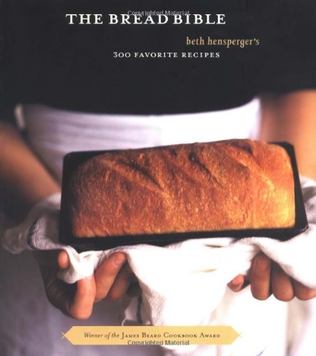9780811845267: The Bread Bible: 300 Favorite Recipes