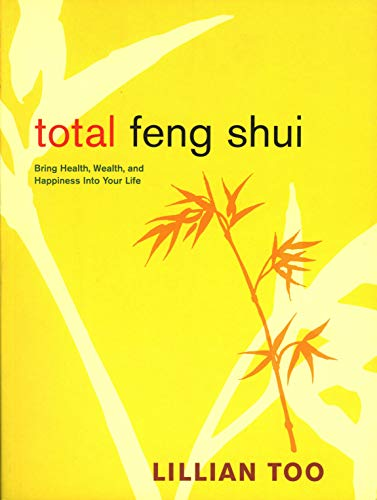Total Feng Shui: Bring Health, Wealth, and Happiness into Your Life (9780811845304) by Too, Lillian