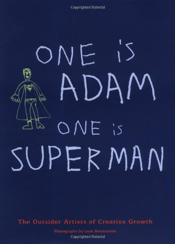 9780811845311: One is Superman and One is Adam: The Extraordinary Artists of Creative Growth