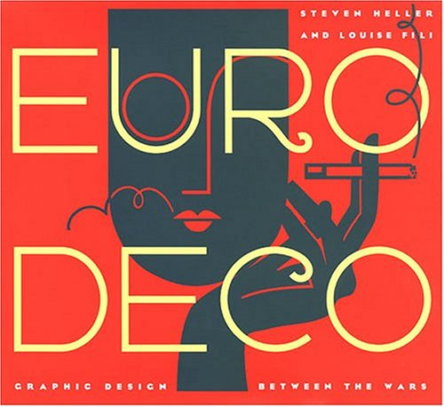 Euro Deco: Graphic Design Between the Wars: Heller, Steven; Fili, Louise