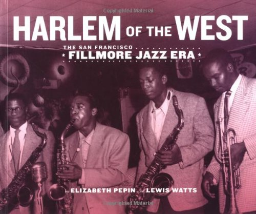 Harlem of the West - The San Francisco Fillmore Jazz Era: Elizabeth Pepin; Lewis Watts