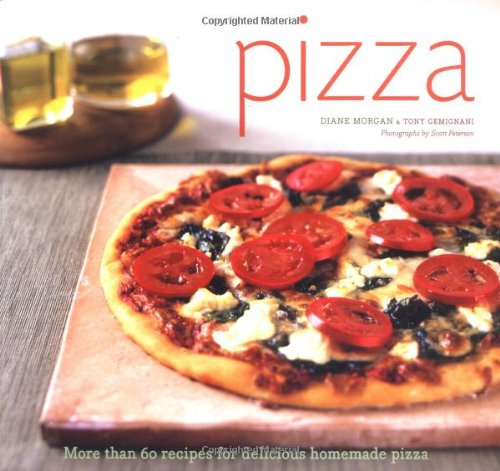 9780811845540: Pizza: More than 60 Recipes for Delicious Homemade Pizza