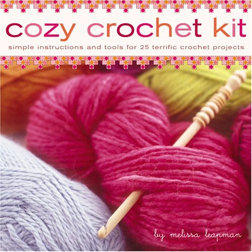 9780811845618: Cozy Crochet Kit: Simple Instructions and Tools for 25 Terrific Crochet Projects