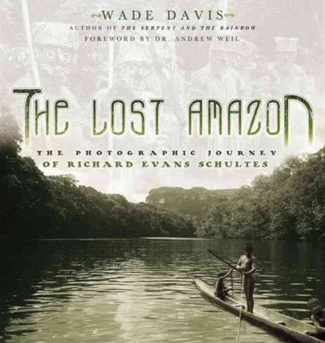 The Lost Amazon: The Photographic Journey of Richard Evans Schultes: Davis, Wade; Schultes, Richard...
