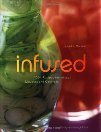 9780811846004: Infused: 100+ Recipes for Infused Liqueurs and Cocktails