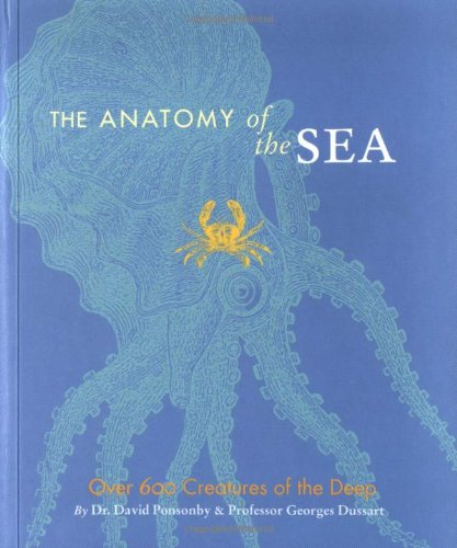9780811846332: The Anatomy of the Sea: Over 600 Creatures of the Deep