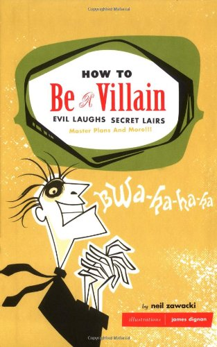 9780811846660: How to Be a Villain: Evil Laughs Secret Lairs: Master Plans and More!!!