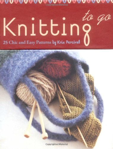 9780811846783: Knitting to Go: 25 Chic and Easy Patterns
