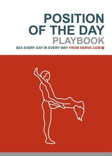 9780811847018: Position of the Day Playbook: Sex Every Day in Every Way: The Playbook
