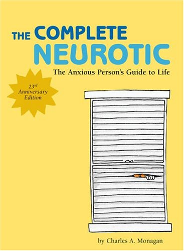 9780811847162: The Complete Neurotic: The Anxious Person's Guide to Life