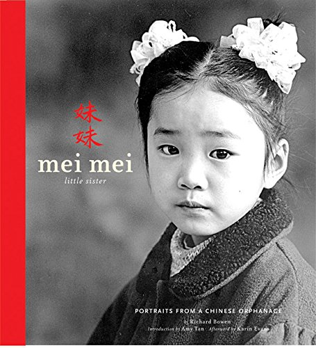 Mei Mei, Little Sister: Portraits from a Chinese Orphanage (SIGNED): Bowen, Richard; Amy Tan; Karin...