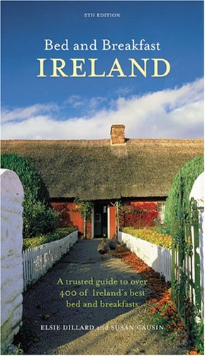 9780811847407: Bed and Breakfast Ireland: A Trusted Guide to Over 400 of Ireland's Best Bed and Breakfasts (Bed & Breakfast Ireland)