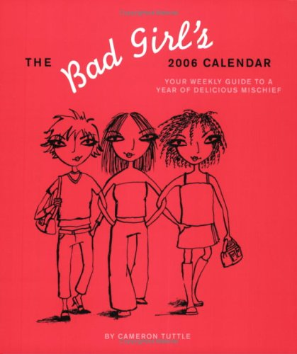 9780811848213: The Bad Girl's 2006 Calendar : Your Weekly Guide to a Year of Delicious Mischief
