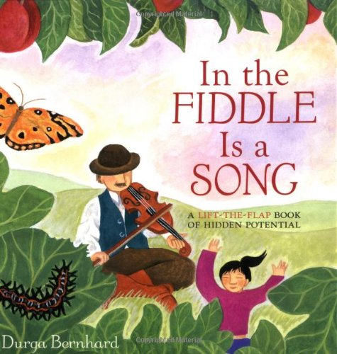In the Fiddle Is a Song: A Lift-the-Flap Book of Hidden Potential: Bernhard, Durga