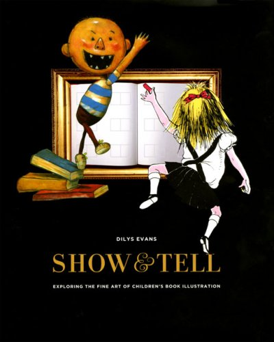 9780811849715: Show and Tell: Exploring the Fine Art of Children's Book Illustration