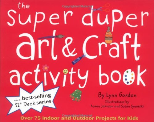 Super Duper Art & Craft Activity Book: Over 75 Indoor and Outdoor Projects for Kids (52 Series)...