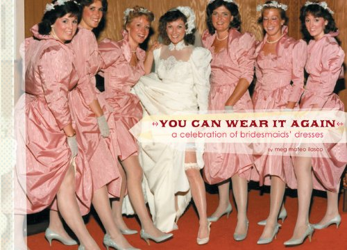 9780811850520: You Can Wear It Again: A Celebration of Bridesmaids' Dresses
