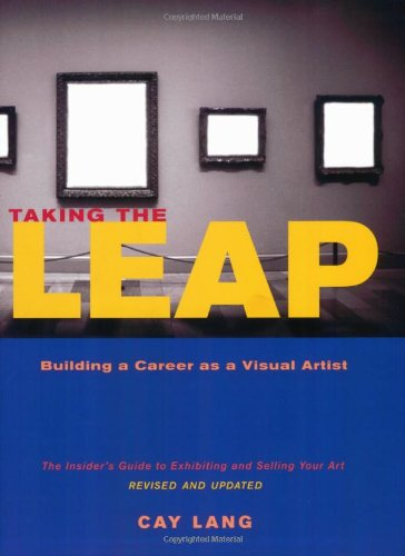 Taking the Leap: Building a Career As a Visual Artist: Lang, Cay