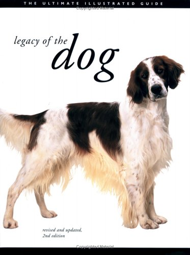 9780811851206: LEGACY OF THE DOG (Hb) [O/P]: The Ulltimate Illustrated Guide