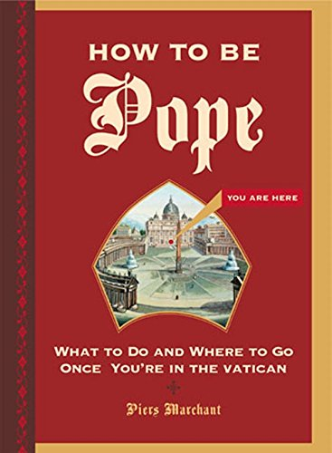 How To Be Pope: What To Do And Where To Go Once You're In The Vatican