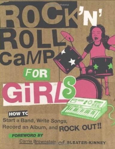 9780811852227: Rock 'n' Roll Camp for Girls: How to Start a Band, Write Songs, Record an Album, and Rock Out