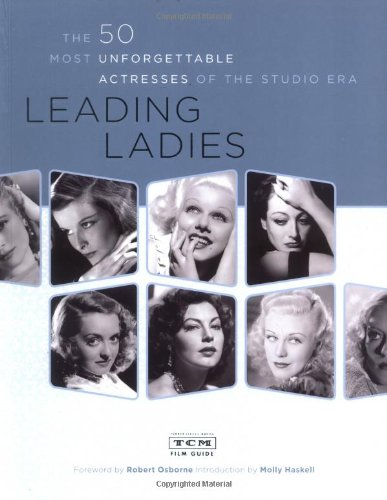 Leading Ladies: The 50 Most Unforgettable Actresses of the Studio Era: Turner Classic Movies