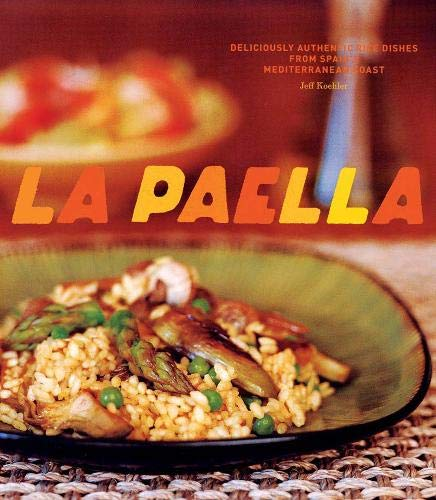 9780811852517: La Paella: Deliciously Authentic Rice Dishes from Spain's Mediterranean Coast