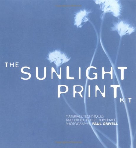 9780811852630: The Sunlight Print Kit: Materials, Techniques, and Projects for Homemade Photography