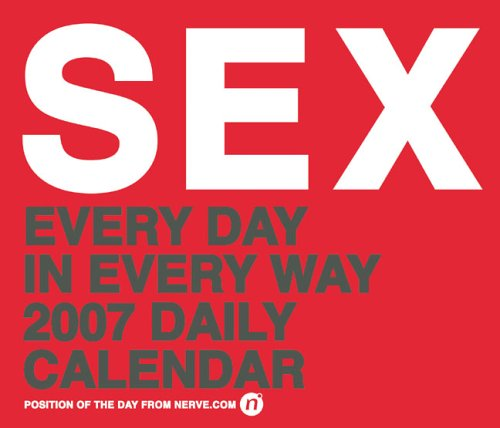Sex Every Day in Every Way 2007 Daily Calendar: Position of the Day from Nerve.com: Nerve.com