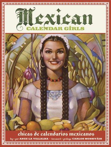 Mexican Calendar Girls Golden Age of Calendar Art: 1930-1960: Villalba, Angelas. Foreword by Carlos...