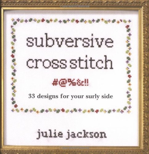 9780811853477: Subversive Cross Stitch: 33 Designs for Your Surly Side