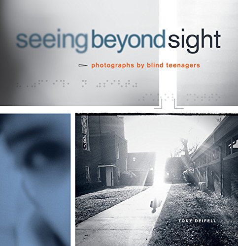 Seeing Beyond Sight: Photographs by Blind Teenagers: Tony Deifell