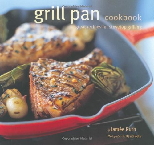 9780811853521: The Grill Pan Coookbook: Great Recipes for Stovetop Grilling