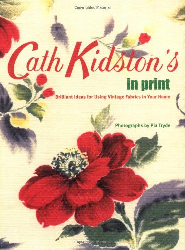 9780811853583: Cath Kidston's in Print: Brilliant Ideas for Using Vintage Fabrics in Your Home
