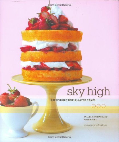 9780811854481: Sky High: Irresistible Triple-Layer Cakes