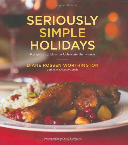 SERIOUSLY SIMPLE HOLIDAYS: RECIPES and IDEAS to CELEBRATE the SEASON; .Signed Inscription. *: ...