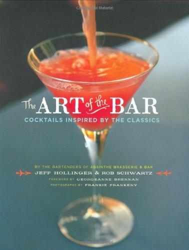 9780811854986: The Art of the Bar: Cocktails Inspired by the Classics: Cocktails Inspired by Classics
