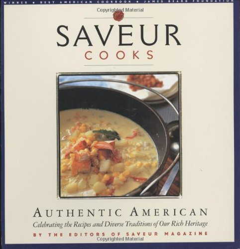Saveur Cooks Authentic American: Celebrating the Recipes and Diverse Traditions of Our Rich ...