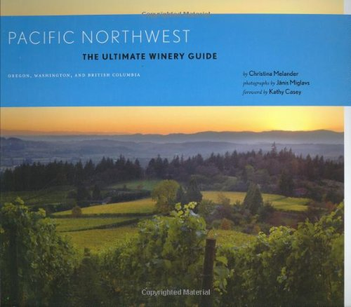 9780811855297: Pacific Northwest: The Ultimate Winery Guide: Oregon, Washington, and British Columbia