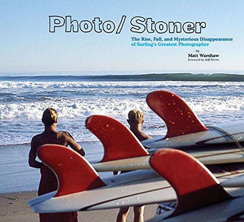 9780811855334: Photo / Stoner: The Rise, Fall, And Mysterious Disappearance of Surfing's Greatest Photographer