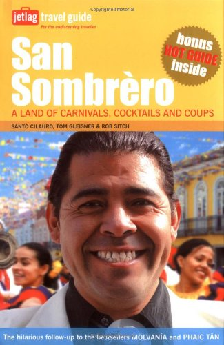 9780811856195: San Sombrero: A Land of Carnivals, Cocktails and Coups (Jetlag Travel Guide)